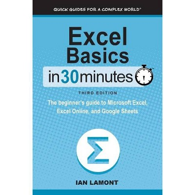 Excel Basics In 30 Minutes - 3rd Edition by  Ian Lamont (Paperback)