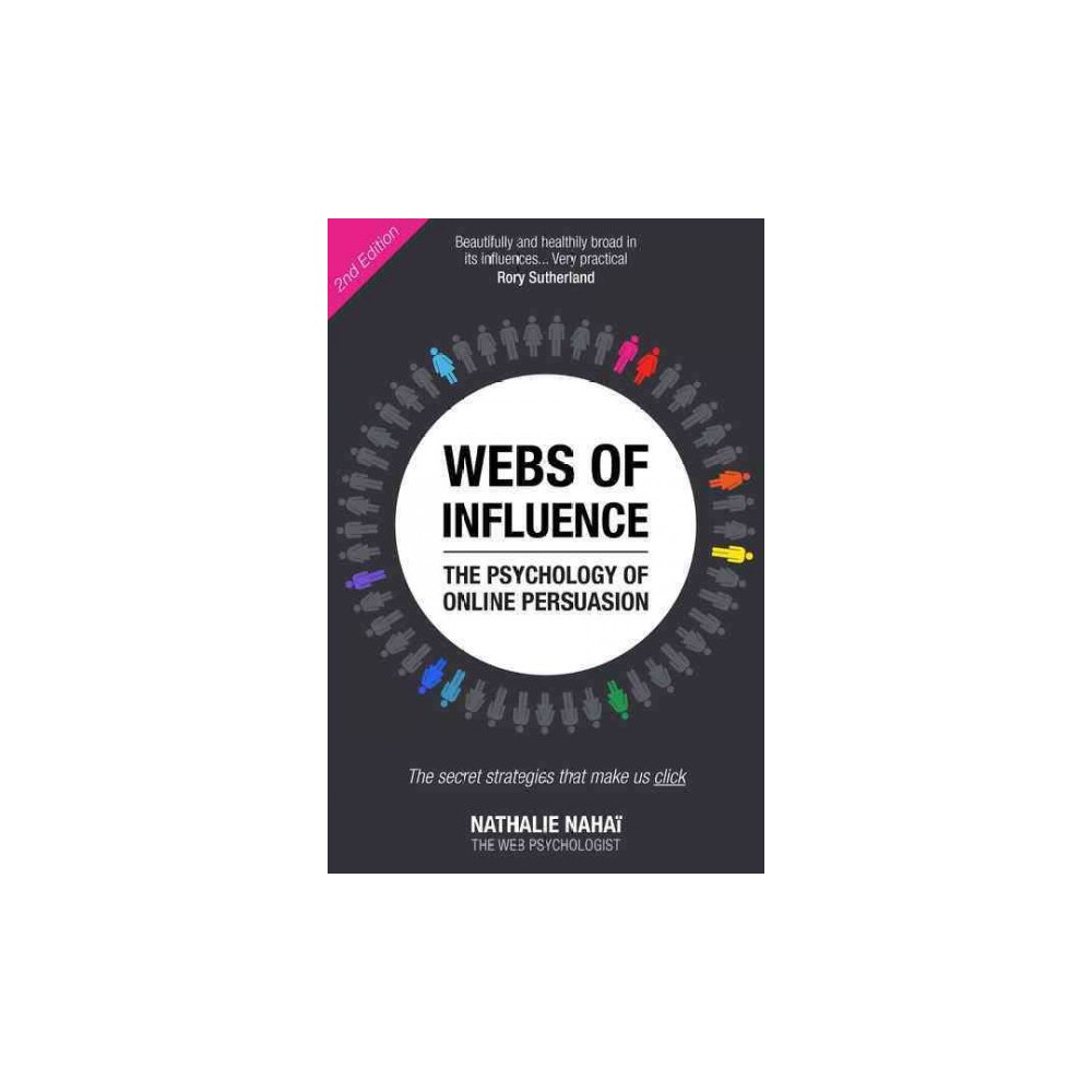 Webs of Influence : The Psychology of Online Persuasion (Paperback) (Nathalie Nahai)