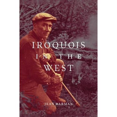Iroquois in the West -  (McGill-Queen's Native and Northern) by Jean Barman (Paperback) - image 1 of 1