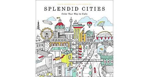 Splendid Cities Adult Coloring Book: Color Your Way to Calm by Rosie  Goodwin - image 1 of 1