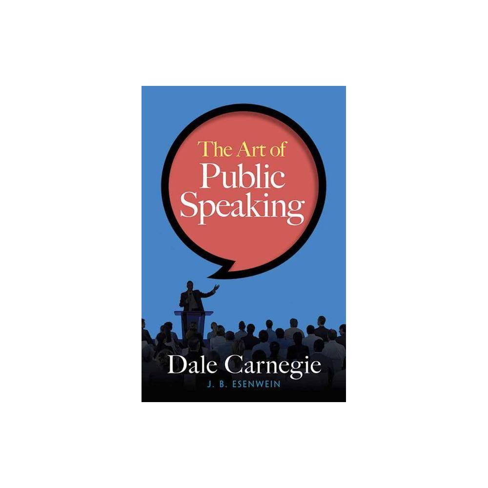 The Art Of Public Speaking By Dale Carnegie J Berg Esenwein Paperback