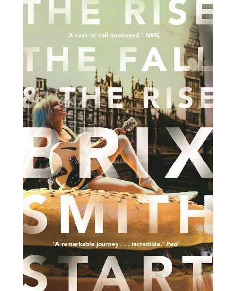 Rise, the Fall, and the Rise -  Reprint by Brix Smith Start (Paperback) - image 1 of 1