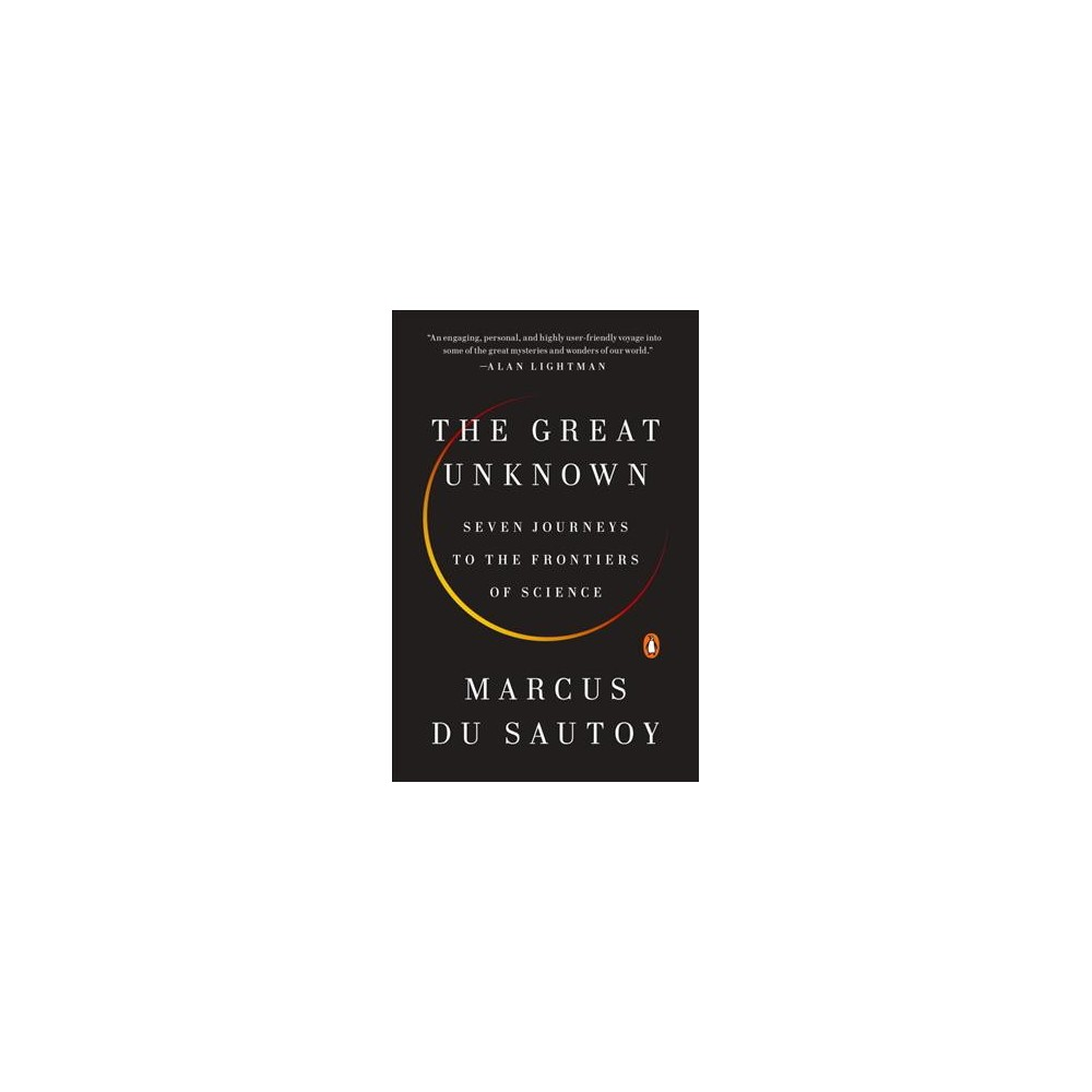 Great Unknown : Seven Journeys to the Frontiers of Science - Reprint by Marcus Du Sautoy (Paperback)