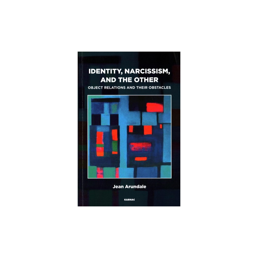 Identity, Narcissism, and the Other : Object Relations and Their Obstacles - (Paperback)