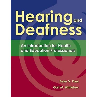 Hearing and Deafness - by  Peter V Paul & Gail M Whitelaw (Paperback)