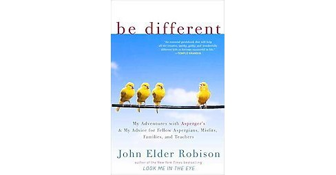Be Different : My Adventures With Asperger's and My Advice for Fellow Aspergians, Misfits, Families, and - image 1 of 1