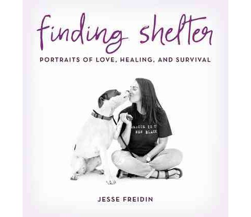 Finding Shelter : Portraits of Love, Healing, and Survival (Hardcover) (Jesse Freidin) - image 1 of 1