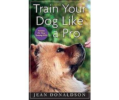 Train Your Dog Like a Pro (Hardcover) (Jean Donaldson) - image 1 of 1