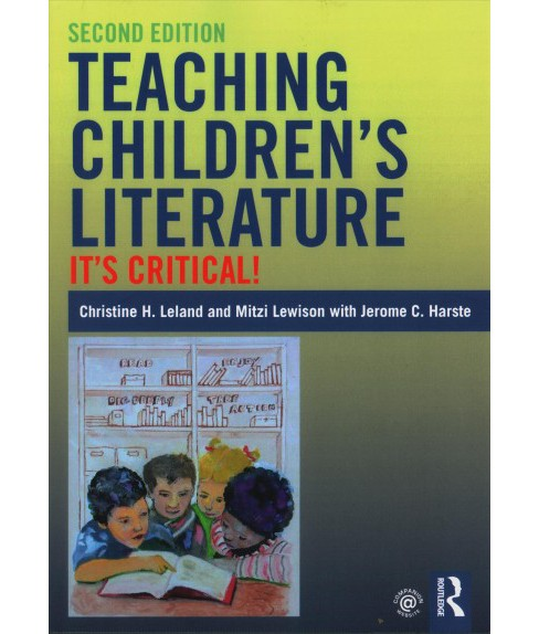 Teaching Children's Literature : It's Critical! -  by Christine H. Leland & Mitzi Lewison (Paperback) - image 1 of 1