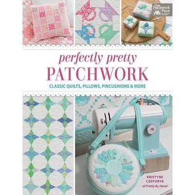 Perfectly Pretty Patchwork - by Kristyne Czepuryk (Paperback)
