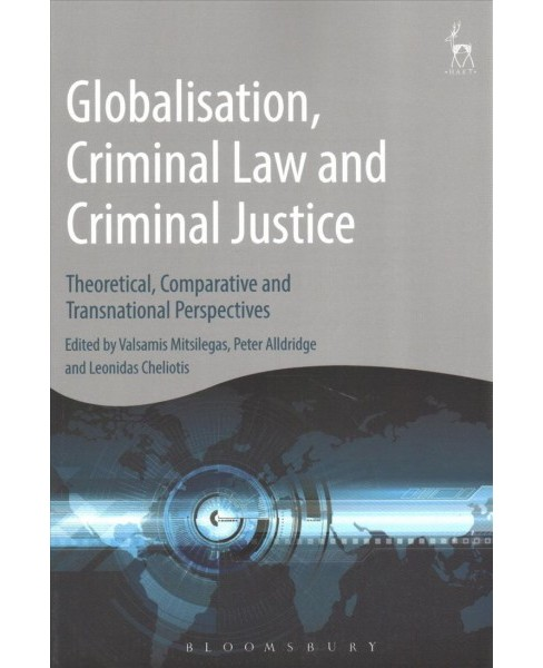 Globalisation, Criminal Law and Criminal Justice : Theoretical, Comparative and Transnational - image 1 of 1