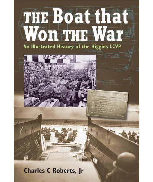Boat That Won the War : An Illustrated History of the Higgins LCVP (Hardcover) (Jr. Charles C. Roberts) - image 1 of 1