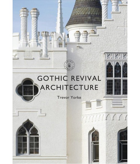 Gothic Revival Architecture (Paperback) (Trevor Yorke) - image 1 of 1