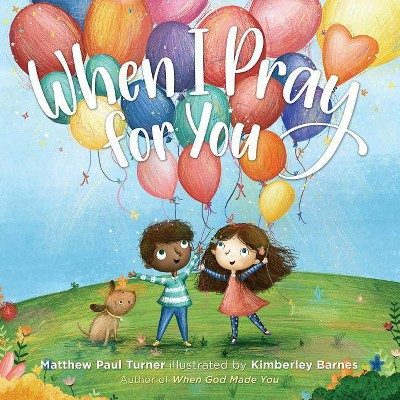 When I Pray for You - by Matthew Paul Turner (Hardcover)