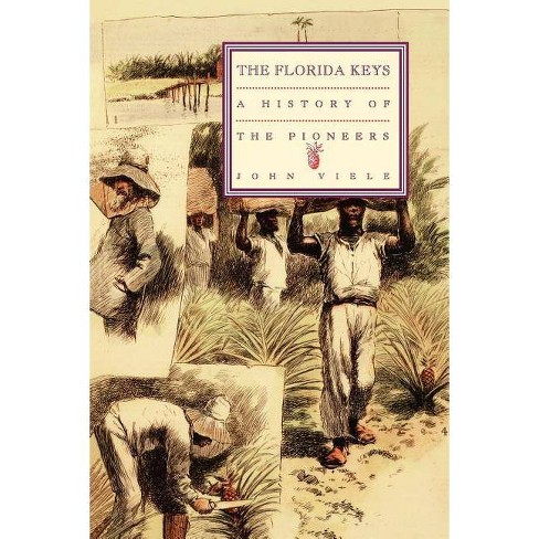 A History of the Pioneers - (Florida Keys (Paperback)) by  John Viele (Paperback) - image 1 of 1