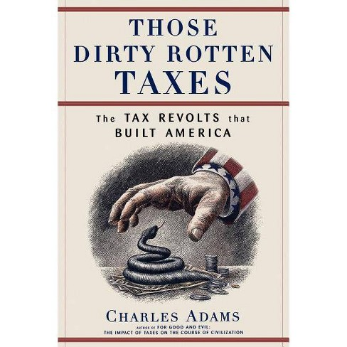 Those Dirty Rotten Taxes - by  Charles Adams (Paperback) - image 1 of 1