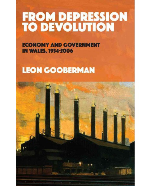 From Depression to Devolution : Economy and Government in Wales, 1934-2006 (Paperback) (Leon Gooberman) - image 1 of 1