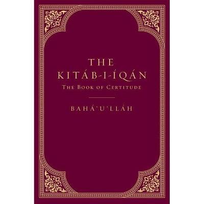 The Kitáb-I-Íqán - by  Baha'u'llah None (Hardcover)