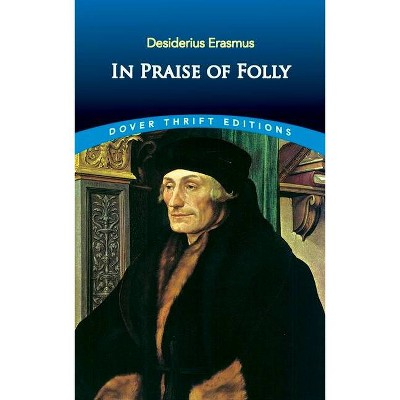 In Praise of Folly - (Dover Thrift Editions) by  Desiderius Erasmus (Paperback)