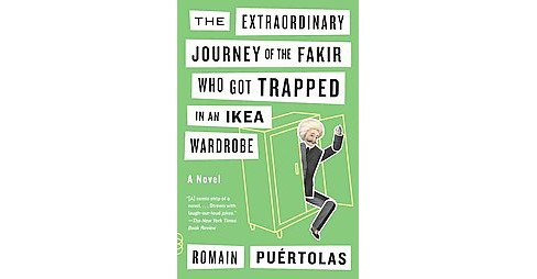Extraordinary Journey of the Fakir Who Got Trapped in an Ikea Wardrobe (Reprint) (Paperback) (Romain - image 1 of 1