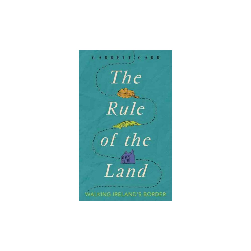 Rule of the Land : Walking Ireland's Border - by Garrett Carr (Paperback)
