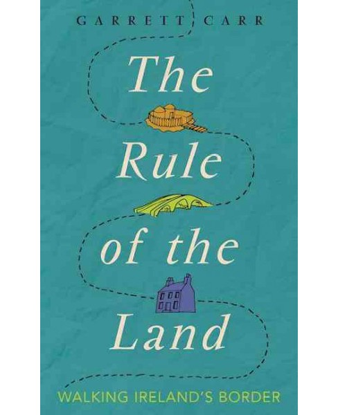 Rule of the Land : Walking Ireland's Border -  by Garrett Carr (Paperback) - image 1 of 1