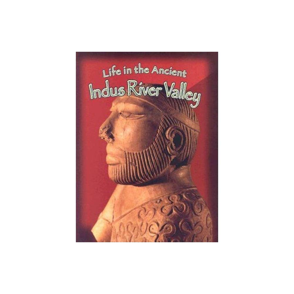 Life In The Ancient Indus River Valley Peoples Of The Ancient World Paperback By Hazel Richardson Paperback