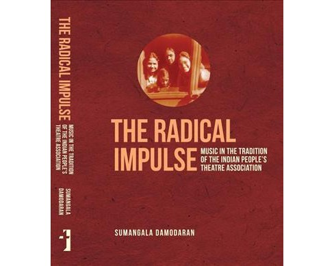 Radical Impulse : Music in the Tradition of the Indian People's Theatre Association -  (Hardcover) - image 1 of 1
