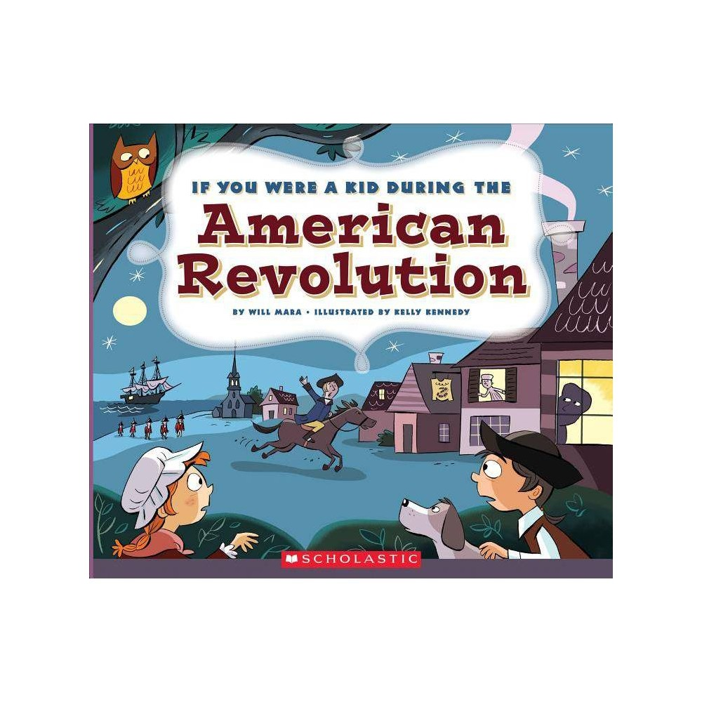 If You Were A Kid During The American Revolution If You Were A Kid By Wil Mara Paperback