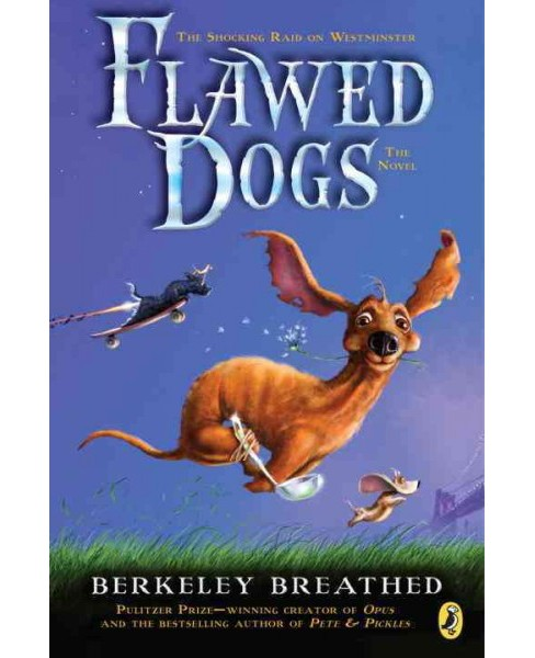 Flawed Dogs : The Shocking Raid on Westminster (Reprint) (Paperback) (Berke Breathed) - image 1 of 1