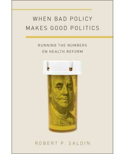 When Bad Policy Makes Good Politics : Running the Numbers on Health Reform (Paperback) (Robert P. - image 1 of 1