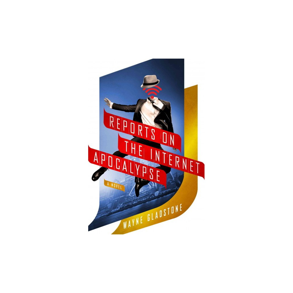 Reports on the Internet Apocalypse (Hardcover) (Wayne Gladstone)