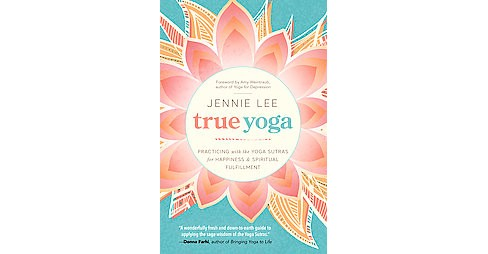True Yoga : Practicing With the Yoga Sutras for Happiness & Spiritual Fulfillment (Paperback) (Jennie - image 1 of 1