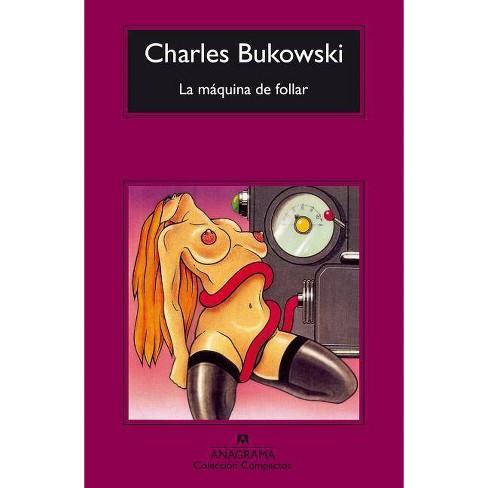 La Maquina de Follar - by  Charles Bukowski (Paperback) - image 1 of 1