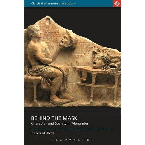 Behind the Mask - (Classical Literature and Society) by  Angela M Heap (Hardcover) - image 1 of 1