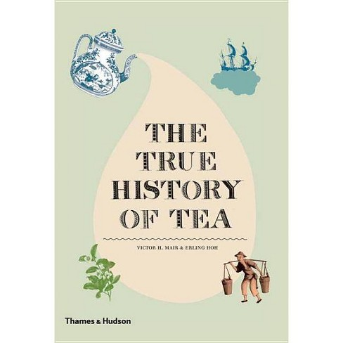 The True History of Tea - by  Erling Hoh & Victor H Mair (Hardcover) - image 1 of 1