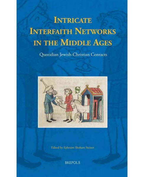 Intricate Interfaith Networks in the Middle Ages : Quotidian Jewish-Christian Contacts (Hardcover) - image 1 of 1