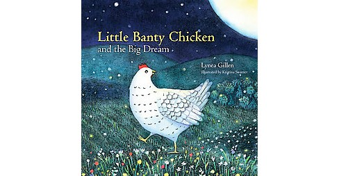 Little Banty Chicken and the Big Dream (Hardcover) (Lynea Gillen) - image 1 of 1