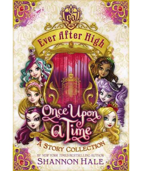 Once Upon a Time ( Ever After High) (Hardcover) by Shannon Hale - image 1 of 1