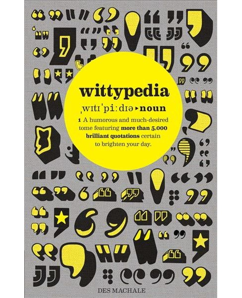 Wittypedia : A Humorous and Much-Desired Tome Featuring More Than 5,000 Brilliant Quotations Certain to - image 1 of 1
