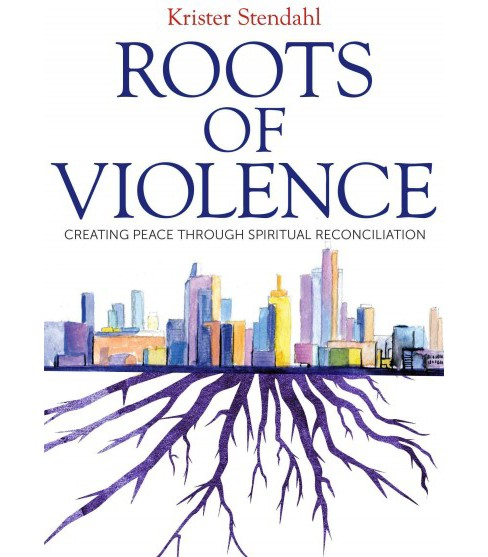 Roots of Violence : Creating Peace Through Spiritual Reconciliation (Paperback) (Krister Stendahl) - image 1 of 1