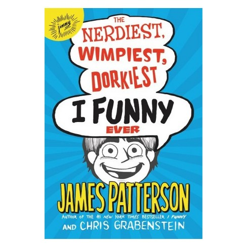 Nerdiest, Wimpiest, Dorkiest I Funny Ever -  by James Patterson & Chris Grabenstein (Hardcover) - image 1 of 1