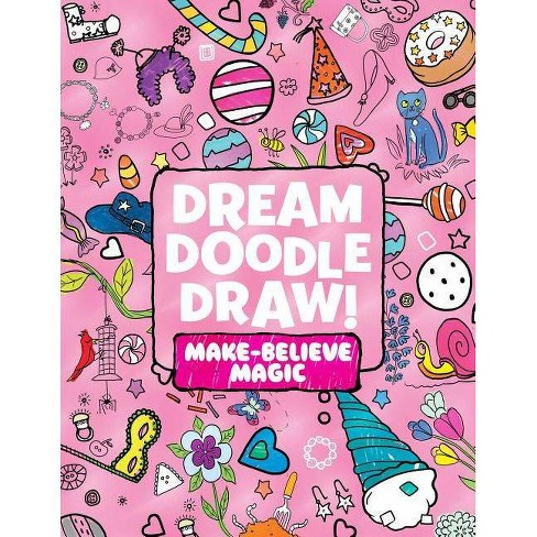 Dream Doodle Draw! Make-Believe Magic - (Paperback) - image 1 of 1