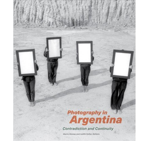 Photography in Argentina : Contradiction and Continuity -  (Hardcover) - image 1 of 1