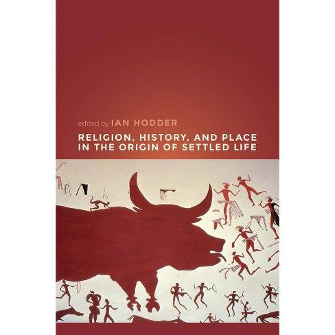 Religion, History, and Place in the Origin of Settled Life - (Paperback) - image 1 of 1