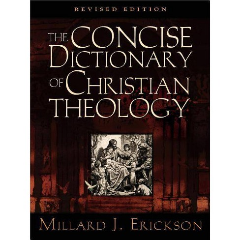 The Concise Dictionary of Christian Theology - by  Millard J Erickson (Paperback) - image 1 of 1