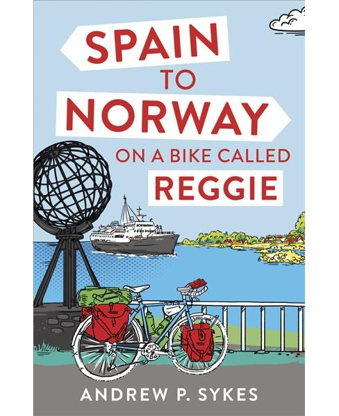 Spain to Norway on a Bike Called Reggie -  by Andrew P. Sykes (Paperback) - image 1 of 1