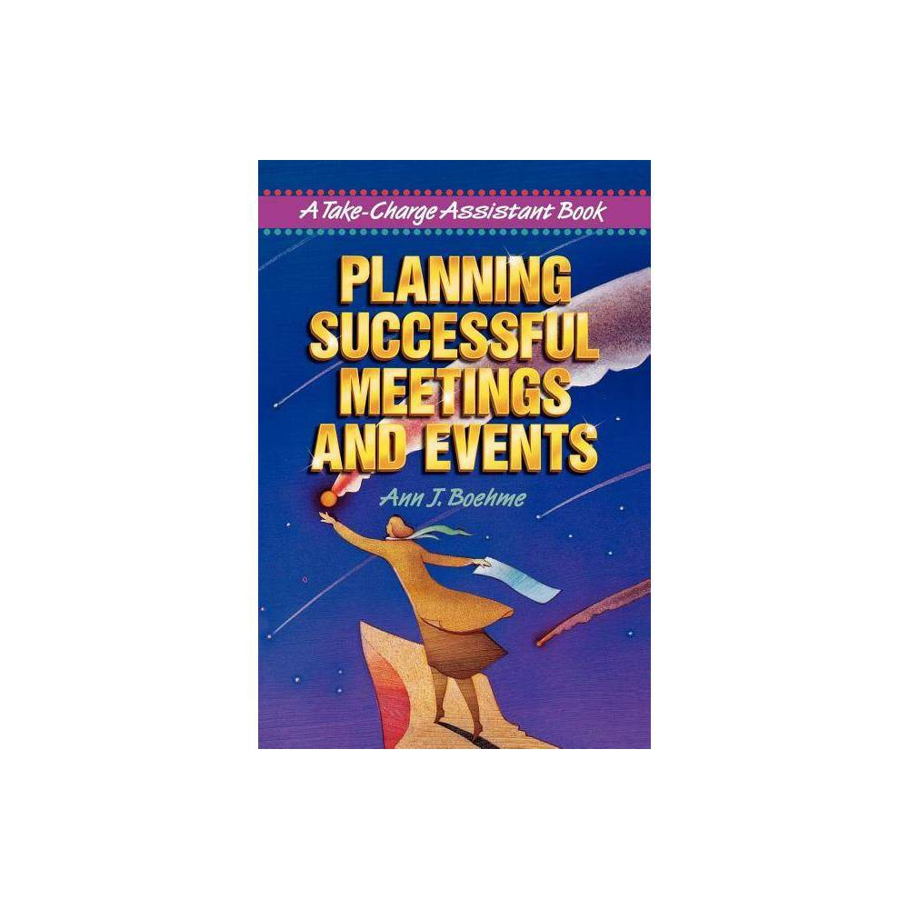 Planning Successful Meetings and Events - (Take Charge Assistant) by Ann J Boehme (Paperback)