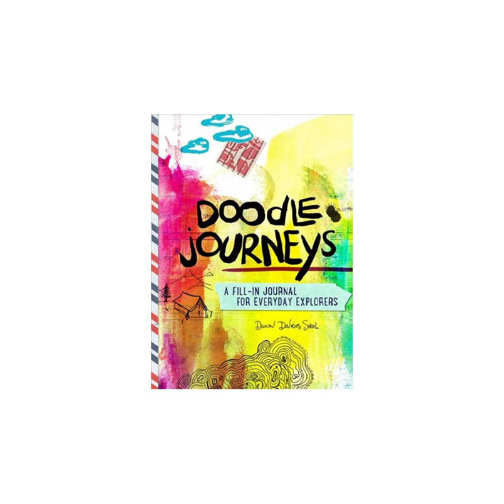 Doodle Journeys : A Fill-in Journal for Everyday Explorers - by Dawn Devries Sokol (Paperback)