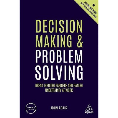 Decision Making and Problem Solving - (Creating Success) 4th Edition by  John Adair (Hardcover)